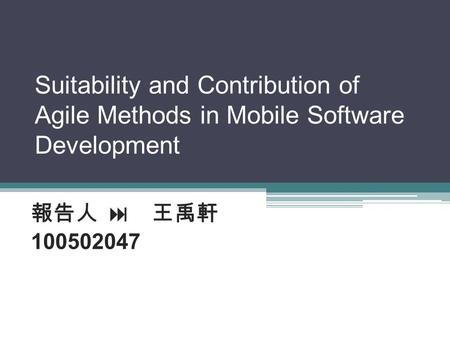 Suitability and Contribution of Agile Methods in Mobile Software Development  100502047.