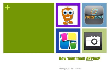 + How 'bout them APPles? Free apps in the classroom.