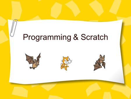 Programming & Scratch. Programming Learning to program is ultimately about learning to think logically and to approach problems methodically. The building.