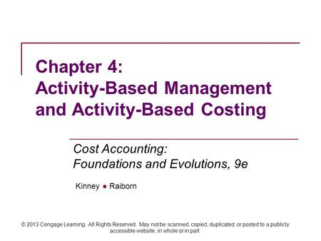 Kinney ● Raiborn Cost Accounting: Foundations and Evolutions, 9e © 2013 Cengage Learning. All Rights Reserved. May not be scanned, copied, duplicated,