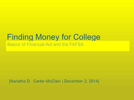 Finding Money for College Basics of Financial Aid and the FAFSA [Narietha D. Carter-McClain | December 2, 2014]