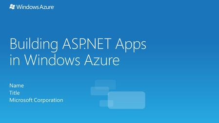 Building ASP.NET Apps in Windows Azure Name Title Microsoft Corporation.