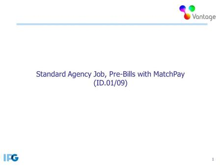1 Standard Agency Job, Pre-Bills with MatchPay (ID.01/09)