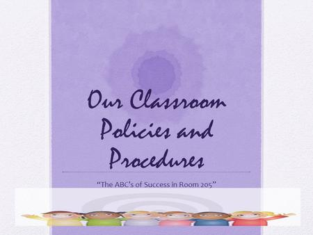 "Our Classroom Policies and Procedures ""The ABC's of Success in Room 205"""