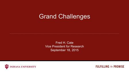 Fred H. Cate Vice President for Research September 18, 2015 Grand Challenges.