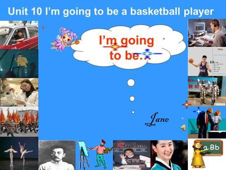I'm going to be… Unit 10 I'm going to be a basketball player Jane.