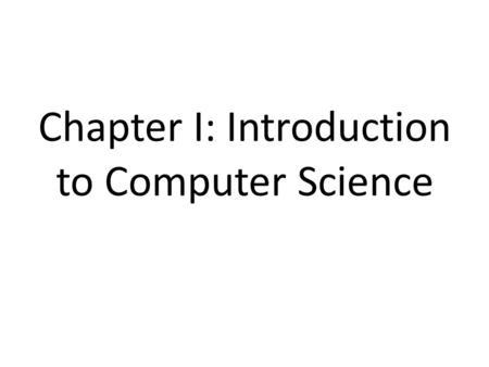 Chapter I: Introduction to Computer Science. Computer: is a machine that accepts input data, processes the data and creates output data. This is a specific-purpose.