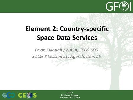 Brian Killough / NASA, CEOS SEO SDCG-8 Session #1, Agenda Item #6 Element 2: Country-specific Space Data Services SDCG-8 DLR, Bonn, Germany September 23.
