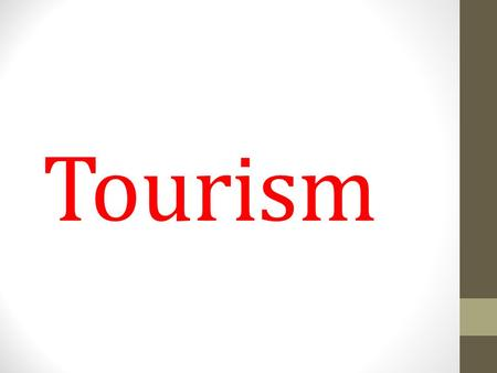 Tourism. What is Tourism? The word tourism is derived from the verb tour which means to travel around from place to place. According to the World Trade.