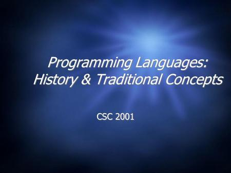 Programming Languages: History & Traditional Concepts CSC 2001.