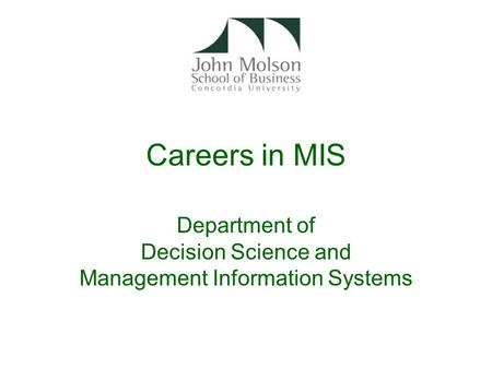 Careers in MIS Department of Decision Science and Management Information Systems.