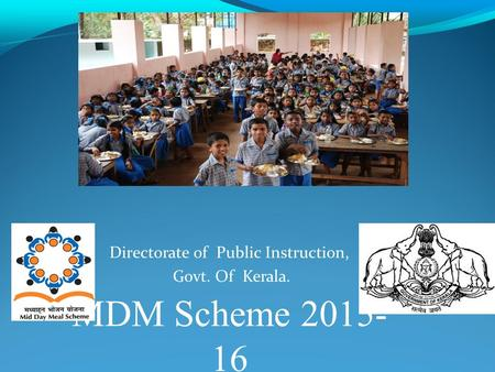 Directorate of Public Instruction, Govt. Of Kerala. MDM Scheme 2015- 16.