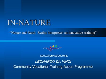 "IN-NATURE LEONARDO DA VINCI Community Vocational Training Action Programme EDUCATION AND CULTURE ""Nature and Rural Realm Interpreter: an innovative training"""