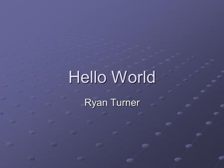 Hello World Ryan Turner. Programming Languages Should they be called languages or should they just be called codes?