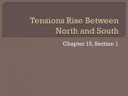 Chapter 15, Section 1.  The economies of the North and South had been developing differently since colonial times.  The North had: Small farms Industry.