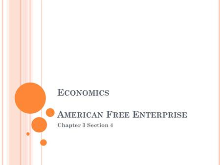 E CONOMICS A MERICAN F REE E NTERPRISE Chapter 3 Section 4.
