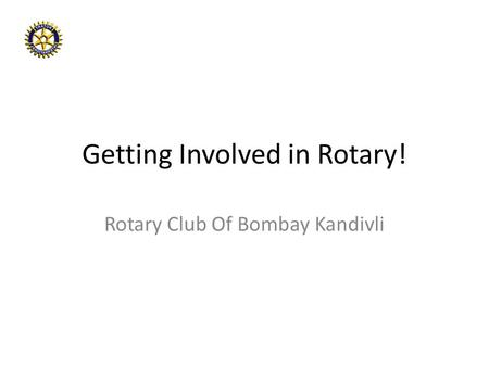 Getting Involved in Rotary! Rotary Club Of Bombay Kandivli.