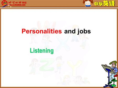 Personalities and jobs Listening. Objectives ♠ speak out some characteristics needed for certain jobs; ♠ identify opinions by listening to a class discussion;