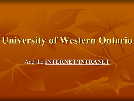 University of Western Ontario And the INTERNET/INTRANET.