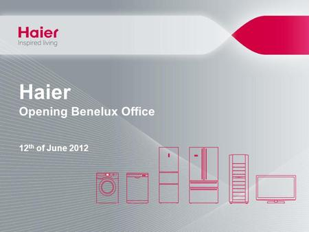 Haier Opening Benelux Office 12th of June 2012