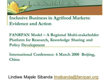 Inclusive Business in Agrifood Markets: Evidence and Action FANRPAN Model – A Regional Multi-stakeholder Platform for Research, Knowledge Sharing and Policy.