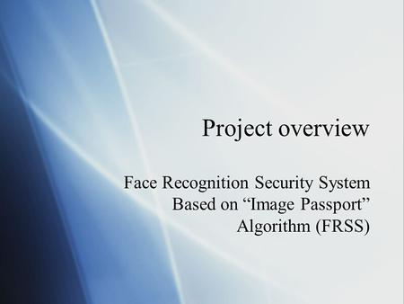 "Project overview Face Recognition Security System Based on ""Image Passport"" Algorithm (FRSS)"