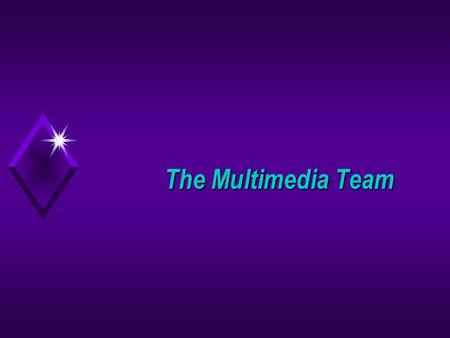 The Multimedia Team. Careers in Multimedia u Executive Producer u Production Manager u Multimedia Director/Architect u Art Director u Interface Designer.