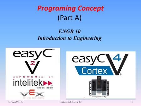 Programing Concept Ken Youssefi/Ping HsuIntroduction to Engineering – E10 1 ENGR 10 Introduction to Engineering (Part A)