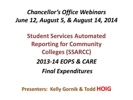 Chancellor's Office Webinars June 12, August 5, & August 14, 2014 Student Services Automated Reporting for Community Colleges (SSARCC) 2013-14 EOPS & CARE.