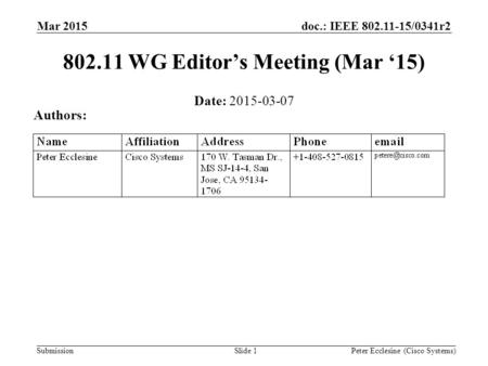Submission doc.: IEEE 802.11-15/0341r2 Slide 1 802.11 WG Editor's Meeting (Mar '15) Date: 2015-03-07 Authors: Peter Ecclesine (Cisco Systems) Mar 2015.