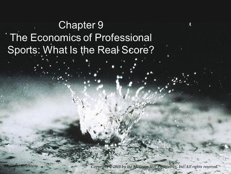 Chapter 9 The Economics of Professional Sports: What Is the Real Score? Copyright © 2010 by the McGraw-Hill Companies, Inc. All rights reserved. McGraw-Hill/Irwin.