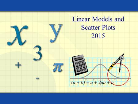 Linear Models and Scatter Plots 2015. Objectives Interpret correlation Use a graphing calculator to find linear models and make predictions about data.