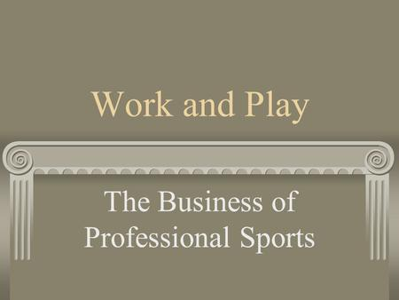 Work and Play The Business of Professional Sports.