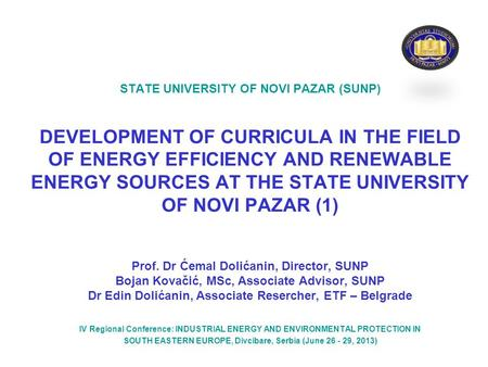 STATE UNIVERSITY OF NOVI PAZAR (SUNP) DEVELOPMENT OF CURRICULA IN THE FIELD OF ENERGY EFFICIENCY AND RENEWABLE ENERGY SOURCES AT THE STATE UNIVERSITY OF.