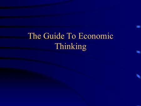The Guide To Economic Thinking. People Choose. Most situations involve making choices. People evaluate the costs and benefits of different alternatives.