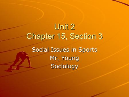 Unit 2 Chapter 15, Section 3 Social Issues in Sports Mr. Young Sociology.
