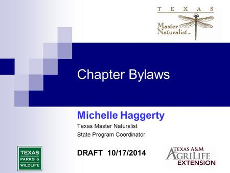 Chapter Bylaws Michelle Haggerty Texas Master Naturalist State Program Coordinator DRAFT 10/17/2014.