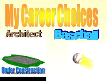 My Career Choices. My Dream Career Why I want to do this? I would enjoy playing baseball for a living because I am good at it and I like to play the.