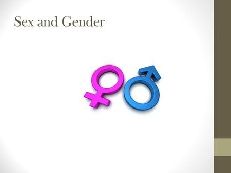 "Sex and Gender. Sex The ""biological characteristics"" of a person sex organs related to reproduction XY Chromosomes physical features (more evident in."