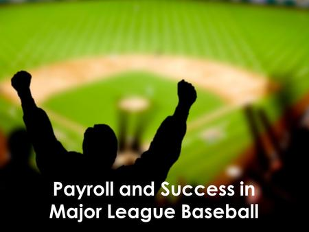 Payroll and Success in Major League Baseball. Motivation and Background  Major League Baseball is unique among professional sports in that, until 2003,