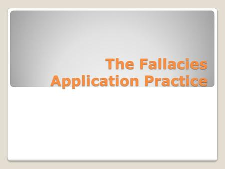 The Fallacies Application Practice. Begging the Question The unfair and shortsighted legislation that limits free trade is a threat to the American economy.