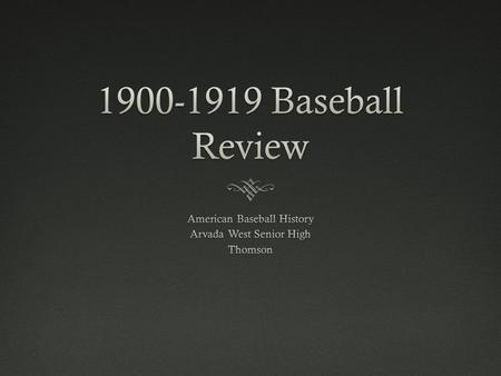 1900-1910 Baseball1900-1910 Baseball  Players Protective Association:  Founded in 1900  Originated from the Brotherhood of Professional Baseball Players.