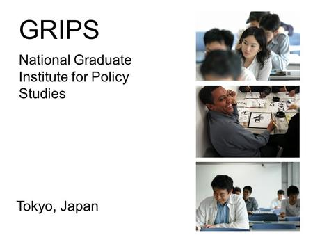GRIPS National Graduate Institute for Policy Studies Tokyo, Japan.