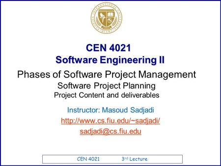 CEN 4021 3 rd Lecture CEN 4021 Software Engineering II Instructor: Masoud Sadjadi  Phases of Software.