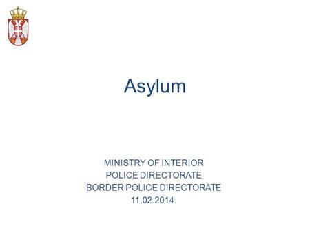 Asylum MINISTRY OF INTERIOR POLICE DIRECTORATE BORDER POLICE DIRECTORATE 11.02.2014.