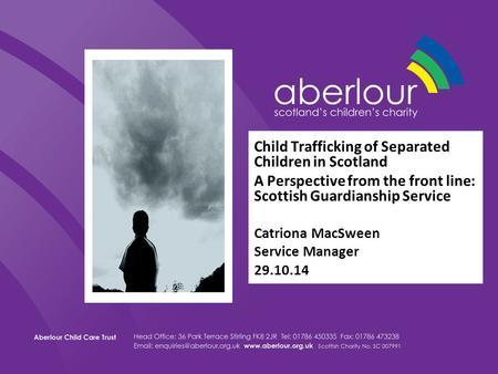 Child Trafficking of Separated Children in Scotland A Perspective from the front line: Scottish Guardianship Service Catriona MacSween Service Manager.