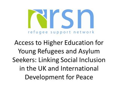 Access to Higher Education for Young Refugees and Asylum Seekers: Linking Social Inclusion in the UK and International Development for Peace.