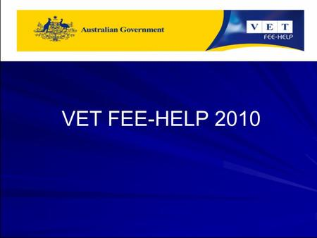 VET FEE-HELP 2010. Agenda Scene setting –Background –Significance of reforms –Overview of training process –What has happened until now –VET FEE-HELP.