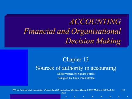 13.1PPS t/a Carnegie et al; Accounting: Financial and Organisational Decision Making © 1999 McGraw-Hill Book Co. Aust. ACCOUNTING Financial and Organisational.
