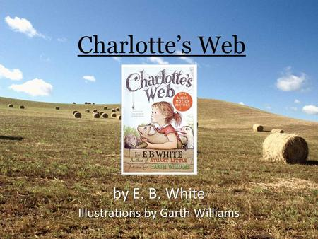 Charlotte's Web by E. B. White Illustrations by Garth Williams.